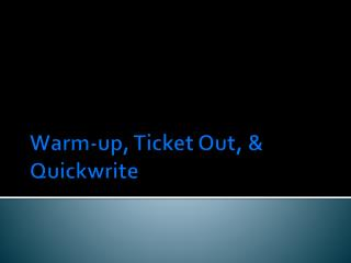 Warm-up, Ticket Out, & Quickwrite