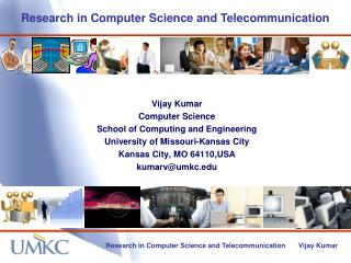 Vijay Kumar Computer Science School of Computing and Engineering