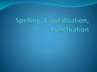 Spelling, Capitalization, Punctuation