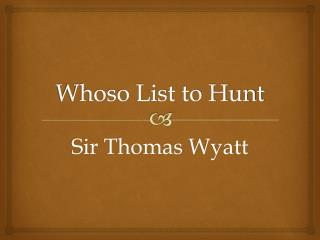 Whoso List to Hunt