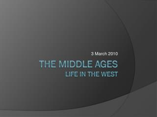 The Middle Ages Life in the West