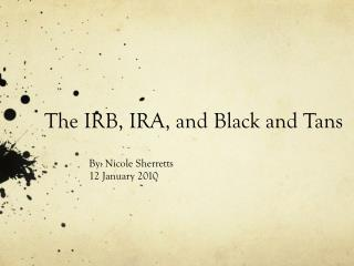 The IRB, IRA , and Black and Tans