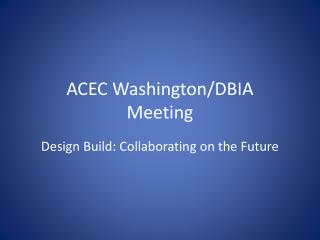 ACEC Washington/DBIA  Meeting