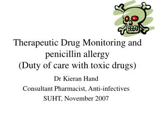 Therapeutic Drug Monitoring and penicillin allergy (Duty of care with toxic drugs)