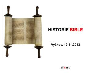 HISTORIE  BIBLE Vyškov,  10.11.2013 BŠ  E BED