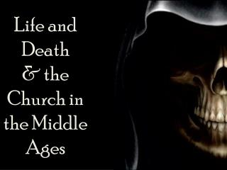 Life and Death  & the Church in the Middle Ages