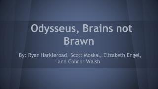 Odysseus, Brains not Brawn