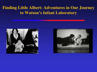 Finding Little Albert: Adventures in Our Journey to Watson's Infant Laboratory