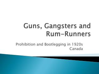 Guns, Gangsters and Rum-Runners