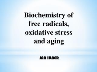 Biochemistry of  free radicals,  oxidative stress  and aging