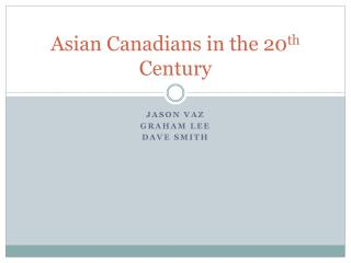 Asian Canadians in the 20 th  Century