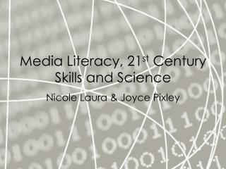 Media Literacy, 21 st  Century Skills and Science
