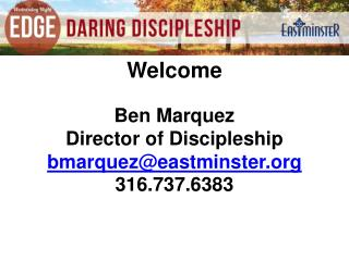 Ben Marquez Director of Discipleship bmarquez@eastminster 316.737.6383