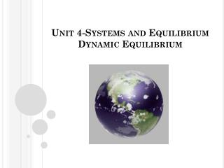 Unit 4-Systems and Equilibrium Dynamic Equilibrium
