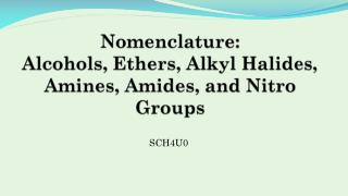 Nomenclature: Alcohols, Ethers, Alkyl Halides, Amines, Amides, and Nitro Groups