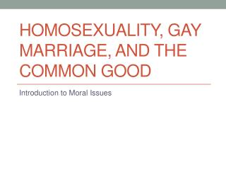 Homosexuality, Gay Marriage, and the Common Good