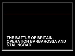 The battle of  britain , operation  barbarossa  and  stalingrad