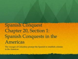 Spanish Conquest Chapter 20, Section 1: Spanish Conquests in the Americas