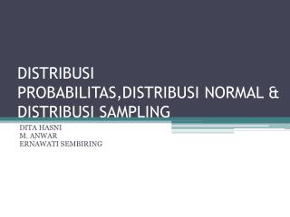 DISTRIBUSI  PROBABILITAS,DISTRIBUSI  NORMAL  & DISTRIBUSI SAMPLING