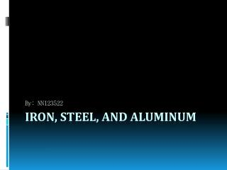 Iron, Steel, and Aluminum