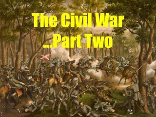 The Civil War …Part Two