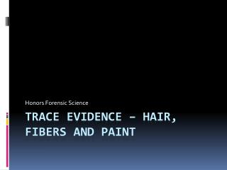 Trace Evidence – Hair, Fibers and Paint
