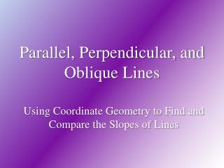 Parallel, Perpendicular, and Oblique Lines