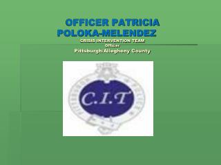 OFFICER PATRICIA  POLOKA-MELENDEZ CRISIS INTERVENTION TEAM  Officer Pittsburgh/Allegheny County
