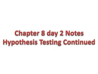 Chapter 8 day 2 Notes Hypothesis Testing Continued