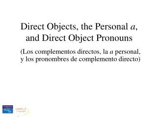 Direct Objects, the Personal  a , and Direct Object Pronouns