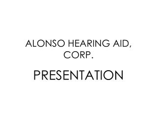 ALONSO HEARING AID, CORP.
