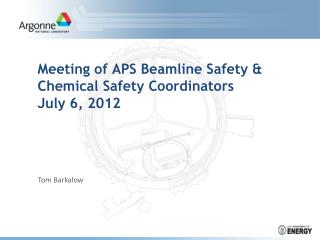 Meeting of  APS  Beamline  Safety & Chemical Safety  Coordinators  July  6, 2012