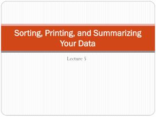 Sorting, Printing, and Summarizing Your Data