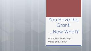 You Have the Grant !  …Now  What?