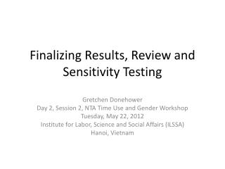 Finalizing Results, Review and Sensitivity Testing