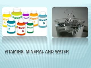 Vitamins, Mineral and Water