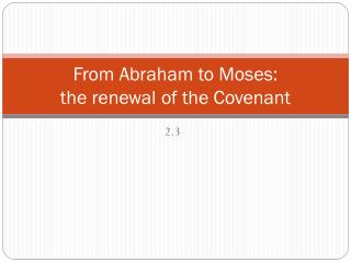 From Abraham to Moses: the renewal of the Covenant
