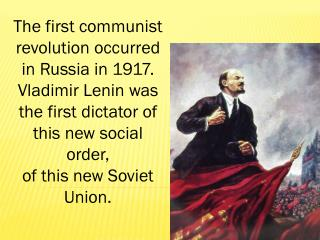 The first communist revolution occurred in Russia in 1917.  Vladimir Lenin was