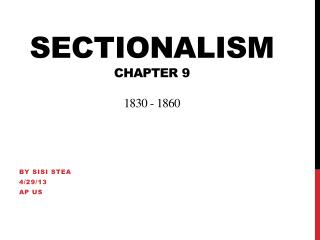 Sectionalism Chapter 9 1830 - 1860
