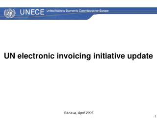 UN electronic invoicing initiative update Geneva, April 2005