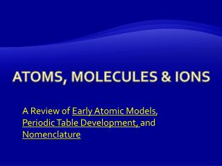 Atoms, Molecules & Ions