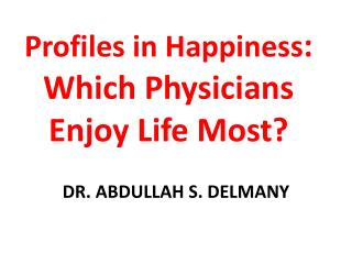 Profiles in Happiness : Which Physicians Enjoy Life Most?