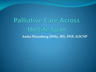 Palliative Care Across  theLife  Span