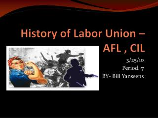 History of  L abor Union – AFL , CIL