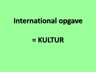 International opgave  = KULTUR