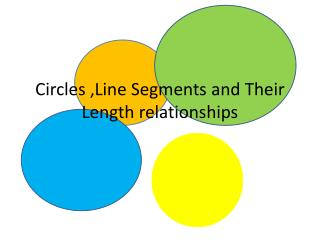 Circles ,Line  S egments and Their  L ength relationships
