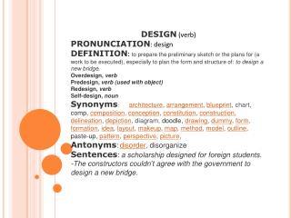 DESIGN (verb) PRONUNCIATION : design