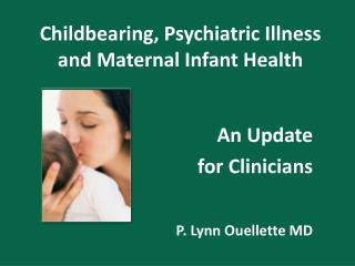 Childbearing, Psychiatric Illness and Maternal Infant Health