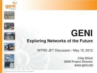 GENI Exploring Networks of the  Future NITRD JET Discussion / May 15, 2012