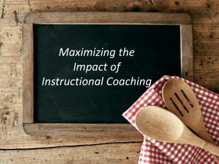 Maximizing the  Impact of  Instructional Coaching
